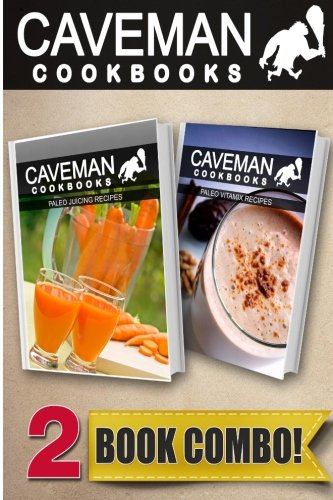 paleo-juicing-recipes-and-paleo-vitamix-recipes-2-book-combo-caveman-cookbooks