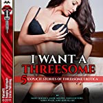 I Want a Threesome: 5 Explicit Stories of Threesome Erotica | Roxy Rhodes,Joni Blake,Janie Moore,Dawn Devore,Anna Wade