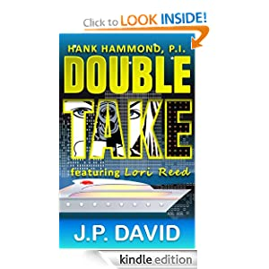 Free Kindle Book: Double Take (a Hank Hammond, P.I. mystery featuring Lori Reed), by J P David. Publisher: J.P. David (October 5, 2011)