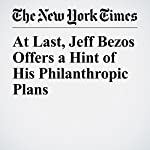 At Last, Jeff Bezos Offers a Hint of His Philanthropic Plans | Robert Frank
