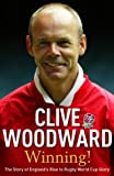 Clive Woodward Winning!: The Story of England's Rise to Rugby World Cup Glory