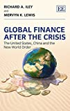 img - for Global Finance After the Crisis: The United States, China and the New World Order by Richard A. Iley (2013-09-30) book / textbook / text book