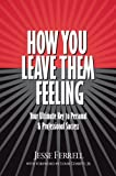 img - for How You Leave Them Feeling: Your Ultimate Key to Personal & Professional Success book / textbook / text book