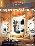 Curtains, Draperies & Shades: Step by Step Instuctions For All The Latest Stylse