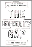 The Ingenuity Gap: Facing the Economic, Environmental, and Other Challenges of an Increasingly Complex and Unpredictable World (0375401865) by Thomas Homer-Dixon