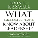 What Successful People Know About Leadership: Advice from America's #1 Leadership Authority Audiobook by John C. Maxwell Narrated by Chris Sorensen