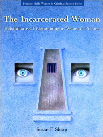 The Incarcerated Woman: Rehabilative Programming in Women's Prisons