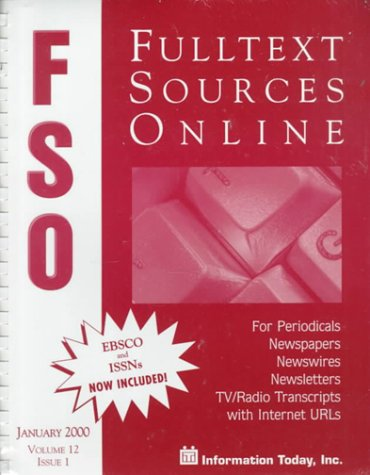 Fulltext Sources Online, January 2000: For Periodicals, Newspapers, Newsletters, Newswires & Tv/Radio Transcripts With Internet Urls : Issue 1