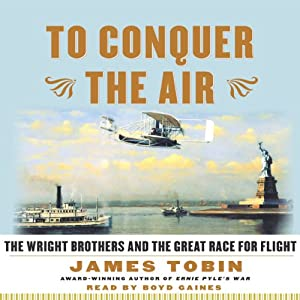 To Conquer the Air: The Wright Brothers and the Great Race for Flight | [James Tobin]