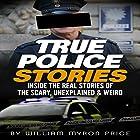 True Police Stories: Inside The REAL Stories of the Scary, Unexplained & Weird: Bizarre True Stories, Book 2 Hörbuch von William Myron Price Gesprochen von: Steve Stansell
