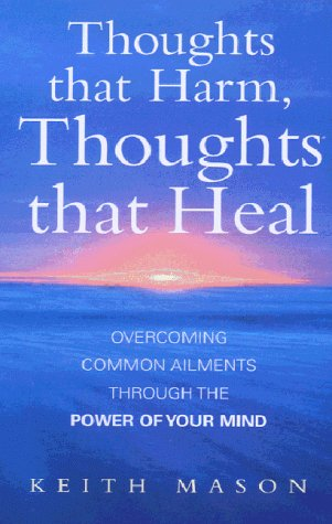 Thoughts That Harm, Thoughts That Heal: Overcoming Common Ailments Through the Power of Your Mind