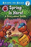 Spring Is Here!: A Story About Seeds (Ready-to-Read. Pre-Level 1)