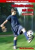 Fu�balltraining mit Kids: In 12 Wochen zum Spitzenteam