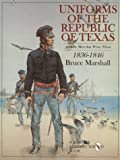 img - for Uniforms of the Republic of Texas and the Men That Wore Them: 1836-1846 book / textbook / text book