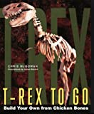 T-Rex to Go: Build Your Own from Chicken Bones; Foolproof Instructions For Budding Paleontologists