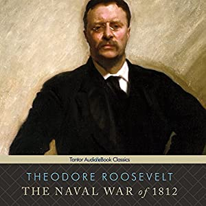 The Naval War of 1812 Audiobook