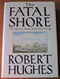 The Fatal Shore: History of the Transportation of Convicts to Australia, 1787-1868 (0002173611) by Hughes, Robert