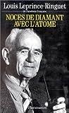 echange, troc Louis Leprince-Ringuet - Noces de diamant avec l'atome