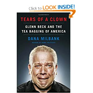 Tears of a Clown  Glenn Beck and the Tea Bagging of America (Dana Milbank)