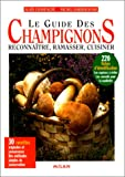 echange, troc Alain Champagne, Michel Barberousse - Le Guide des champignons : Reconnaître, ramasser, cuisiner