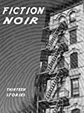 img - for Fiction Noir: Thirteen Stories (Fiction Noir Anthologies) book / textbook / text book