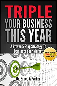 Triple Your Business This Year: A Proven 5 Step Strategy To Dominate Your Market