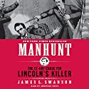 Manhunt: The 12-Day Chase for Lincoln's Killer Hörbuch von James L. Swanson Gesprochen von: Jonathan Davis