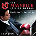 The Maverick Selling Method: Simplifying the Complex Sale Audiobook by Brian Burns Narrated by Paul del Signore