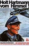 Holt Hartmann vom Himmel!: Die Geschichte des erfolgreichsten Jagdfliegers der Welt - Raymond F. Toliver, Trevor J. Constable