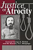 img - for Justice or Atrocity: Gen. George Pickett and the Kinston, NC Hangings book / textbook / text book