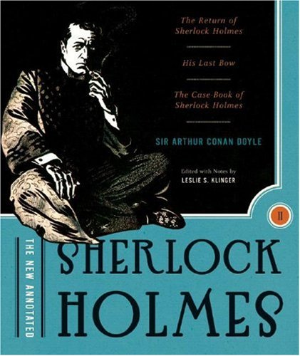 The New Annotated Sherlock Holmes: The Complete Short Stories: The Return of Sherlock Holmes, His Last Bow and The Case-Book of Sherlock Holmes (Non-slipcased edition) (Vol. 2) (The Annotated Books)