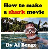 How to make a shark movie ~ Al Benge