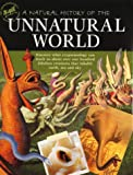 A Natural History of the Unnatural World: Discover What Crytozoology Can Teach Us About Over One Hundred Fabulous Creatures That Inhabit Earth, Sea and Sky Joel Levy