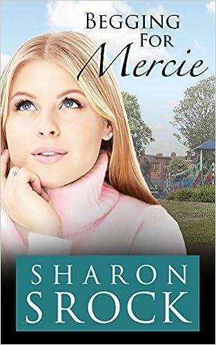 Begging for Mercie: inspirational women's fiction (The Mercie Series Book 2)