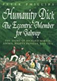 Humanity Dick: the Eccentric Member for Galway (1898594767) by Phillips, Peter