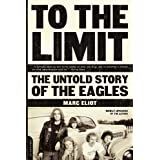 To the Limit: The Untold Story of the Eaglesby Marc Eliot
