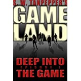 GAMELAND Episode 1: Deep Into The Game (S. W. Tanpepper&#39;s GAMELAND)