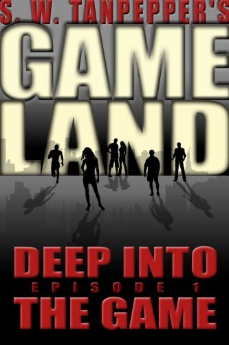E-book - Deep Into The Game (GAMELAND Episode 1) (S. W. Tanpepper's GAMELAND) by Saul Tanpepper