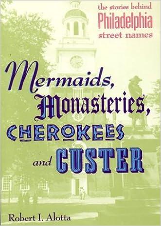 Mermaids, Monasteries, Cherokees and Custer: The Stories Behind Philadelphia Street Names
