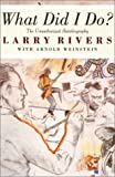 img - for What Did I Do?: The Unauthorized Autobiography of Larry Rivers book / textbook / text book