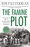 The Famine Plot: England's Role in Ireland's Greatest Tragedy (1137278838) by Coogan, Tim Pat