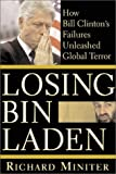 Losing Bin Laden: How Bill Clinton's Failures Unleashed Global Terror (0895260743) by Richard Miniter