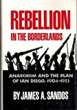 Product 0806124334 - Product title Rebellion in the Borderlands: Anarchism and the Plan of San Diego, 1904-1923