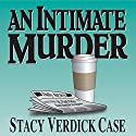 An Intimate Murder: The Catherine O'Brien Series (       UNABRIDGED) by Stacy Verdick Case Narrated by Jerri Manthey