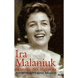 Ira Malaniuk: Stimme des Herzens - Autobiographie einer Sängerin