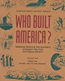 Who Built America? Working People and the Nation's Economy, Politics, Culture, and Society, Vol. 1: From Conquest and Colonization through Reconstruction and the Great Uprising of 1877 (0679730222) by American Social History Project