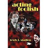 Acting Foolish ~ Lewis J. Stadlen