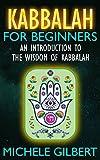 Kabbalah For Beginners: An Introduction To The Wisdom Of Kabbalah (Tarot,Wicca,Mindfulness)