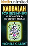 Kabbalah For Beginners: An Introduction To The Wisdom Of Kabbalah (Tarot,Wicca,Mindfulness) (English Edition)