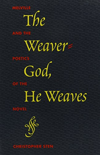 The Weaver-God, He Weaves: Melville and the Poetics of the Novel